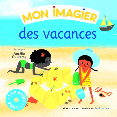 Mon imagier de vacances avec 1 CD audio Romain Didier Illustrations : Aurélie Guillerey Editions Gallimard Jeunesse