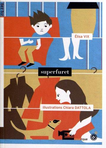 Superfuret Elisa Vix Illustrations :  Chiara Dattola Editions Le Rouergue, collection Zig Zag