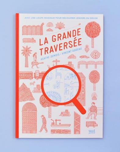 La grande traversée - Avec une loupe magique pour découvrir l'envers du décor Agathe Demois, Vincent Godeau Editions Le Seuil Jeunesse