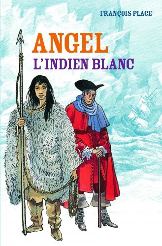 Angel, l'indien blanc François Place Editions Casterman