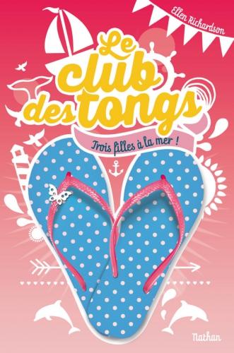 Le Club des tongs Tome 2 Trois filles à la mer ! Ellen Richardson Traduit de l'anglais : Anne Guitton Editions Nathan Jeunesse