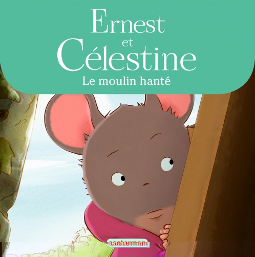 9782203146884_ERNEST & CELESTINE - LE MOULIN HANTE_HD.jpg