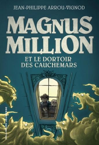 Magnus Million et le dortoir des cauchemars, jean-philippe arrou-vignod, gallimard jeunesse, hors collection