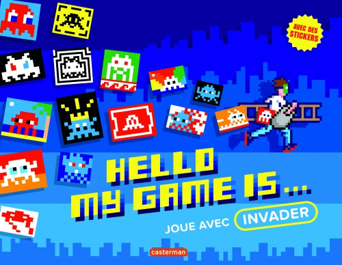 9782203124349_HELLO MY GAME IS... JOUE AVEC INVADER_HD.jpg
